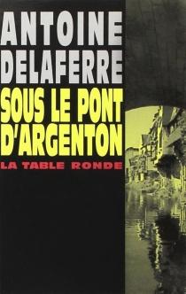 Sous le pont d'Argenton - AntoineDelaferre