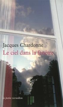 Le ciel dans la fenêtre - JacquesChardonne