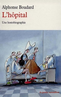 L'hôpital : une hostobiographie - AlphonseBoudard