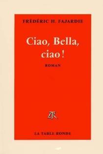 Ciao, bella, ciao - Frédéric-H.Fajardie