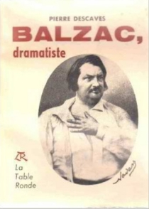Balzac dramatiste - Pierre Descaves