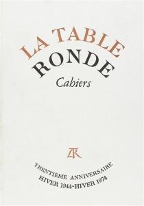Cahiers de la Table ronde, hiver 1974 : 30e anniversaire -