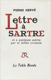 Lettre à Sartre et à quelques autres par la même occasion - PierreHervé