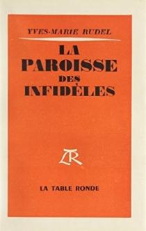 La paroisse des infidèles - Yves-MarieRudel