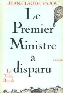 Le Premier ministre a disparu - Jean-ClaudeVajou