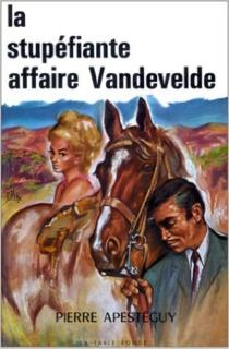 La stupéfiante affaire Vandevelde - PierreApestéguy