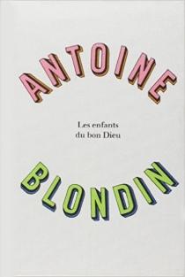 Les Enfants du bon Dieu - AntoineBlondin