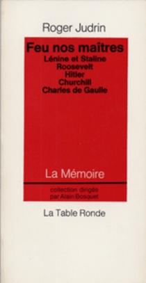 Feu nos maîtres : portraits encore chauds de Lénine et Staline, Roosevelt, Hitler, Churchill, Charles de Gaulle - RogerJudrin