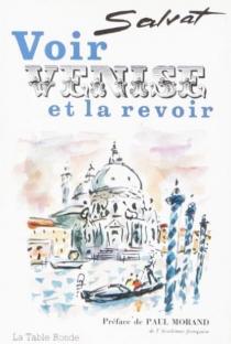 Voir Venise et la revoir : journal de voyage - FrançoisSalvat