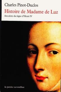 Histoire de Madame de Luz : anecdote du règne de Henri IV - CharlesDuclos