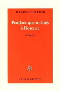 Pendant que tu étais à Florence - Jean-PaulChabrier