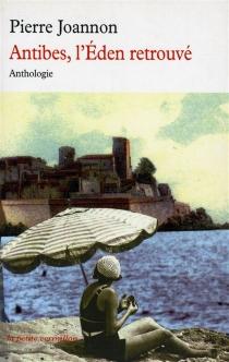 Antibes, l'eden retrouvé : anthologie -