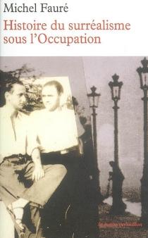 Histoire du surréalisme sous l'Occupation : Les Réverbères, La Main à plume - MichelFauré