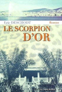 Le scorpion d'or - Éric Deschodt