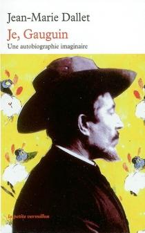 Je, Gauguin : une autobiographie imaginaire - Jean-MarieDallet
