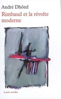 Rimbaud et la révolte moderne - AndréDhôtel