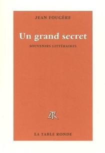 Un grand secret : souvenirs littéraires - JeanFougère
