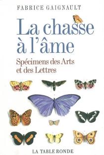 La chasse à l'âme : spécimens des arts et des lettres - FabriceGaignault