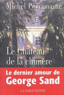 Le château de la chimère : le dernier amour de George Sand - MichelPeyramaure
