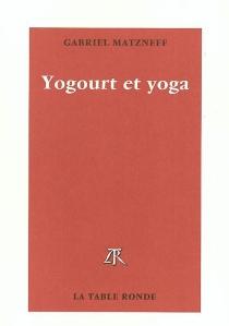 Yogourt et yoga - GabrielMatzneff