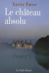 Le château absolu - XavierPatier