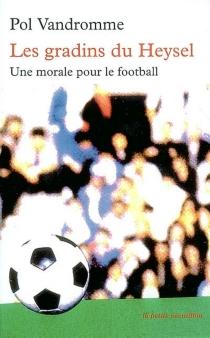 Les gradins du Heysel : une morale pour le football - PolVandromme