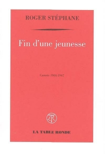Fin d'une jeunesse : carnets 1944-1947 - RogerStéphane