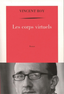 Les corps virtuels - Vincent Roy