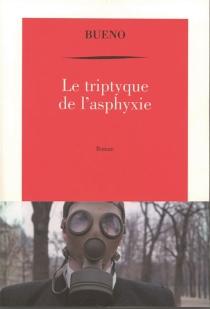 Le triptyque de l'asphyxie ou Chronique de la mort des macchabées - AntoineBuéno