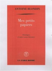 Mes petits papiers : chroniques et autres essais littéraires - AntoineBlondin
