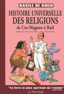 Histoire universelle des religions : de Cro-Magnon à Raël - Basile deKoch