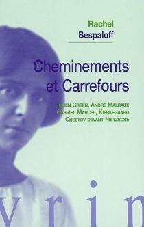 Cheminements et carrefours : Julien Green, André Malraux, Gabriel Marcel, Kierkegaard, Chestov devant Nietzsche - RachelBespaloff