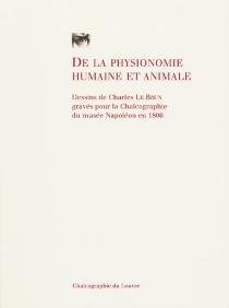 De la physionomie humaine et animale : dessins de Charles Le Brun gravés pour la Chalcographie du musée Napoléon en 1806 -
