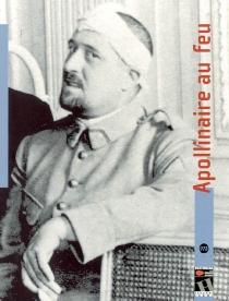Apollinaire au feu : exposition, Péronne, Historial de la Grande Guerre, 25 févr.-12 juin 2005 -
