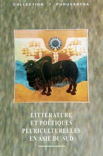 Literature and cultural poetics in South Asia| Littérature et poétiques pluriculturelles en Asie du Sud -