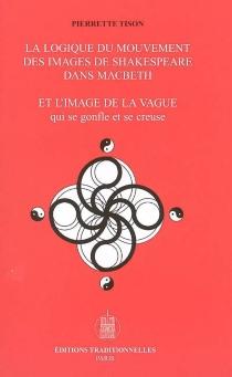 La logique du mouvement des images de Shakespeare dans Macbeth : et l'image de la vague qui se gonfle et se creuse - PierretteTison