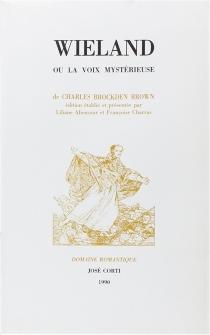 Wieland ou la Voix mystérieuse| Mémoires de Carwin le ventriloque - Charles BrockdenBrown
