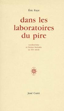 Dans les laboratoires du pire : totalitarisme et fiction littéraire au XXe siècle - ÉricFaye