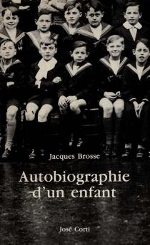 Autobiographie d'un enfant - JacquesBrosse