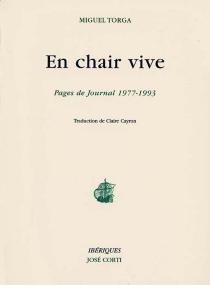En chair vive : pages de Journal, 1977-1993 - MiguelTorga