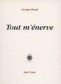 Tout m'énerve - GeorgesPicard