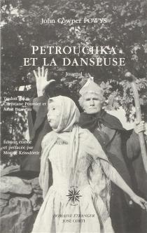 Petrouchka et la danseuse : journal, 1929-1939 - John CowperPowys