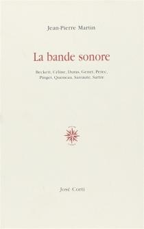 La bande sonore : essai sur le roman de voix à l'ère du jazz et des hauts parleurs - Jean-PierreMartin