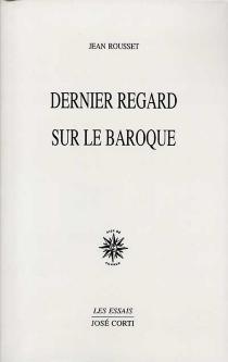 Dernier regard sur le baroque| Suivi de Le geste et la voix dans le roman - JeanRousset