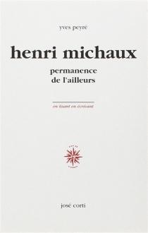 Henri Michaux, permanence de l'ailleurs - YvesPeyré