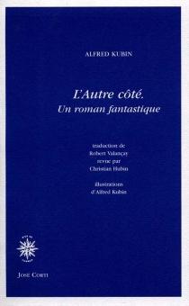 L'autre côté : un roman fantastique| Suivi de Quelques souvenirs de ma vie - AlfredKubin