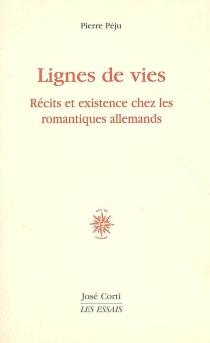 Lignes de vies : récits et existence chez les romantiques allemands - PierrePéju
