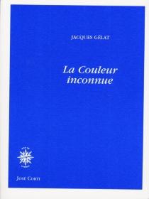 La couleur inconnue - JacquesGélat