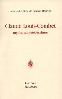 Claude Louis-Combet : mythe, sainteté et écriture -