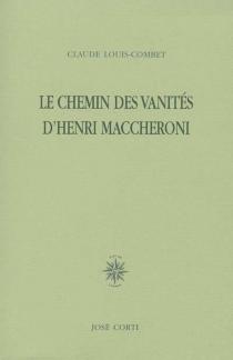 Le chemin des vanités de Henri Maccheroni - ClaudeLouis-Combet